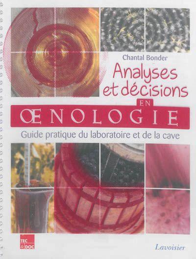 Analyses et décisions en oenologie : guide pratique du laboratoire et de la cave / Chantal Bonder. Lavoisier, imp. 2013