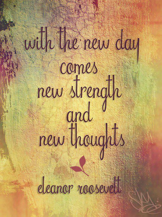 """""""With the new day comes new strength and new thoughts"""