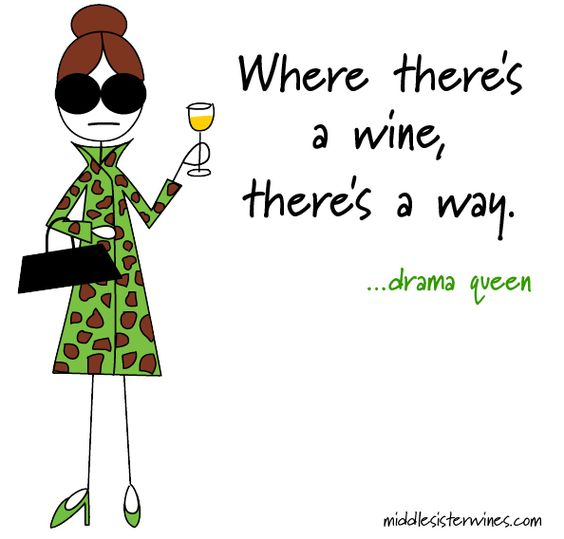 Drama Queen: where there's a wine, there's a way.
