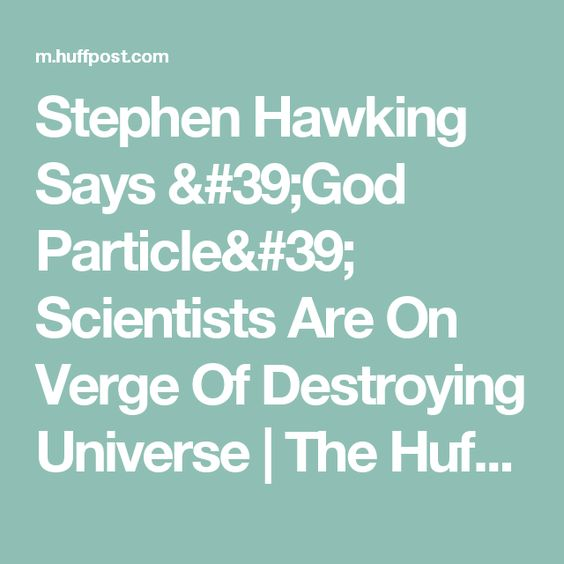 Stephen Hawking Says 'God Particle' Scientists Are On Verge Of Destroying Universe | The Huffington Post