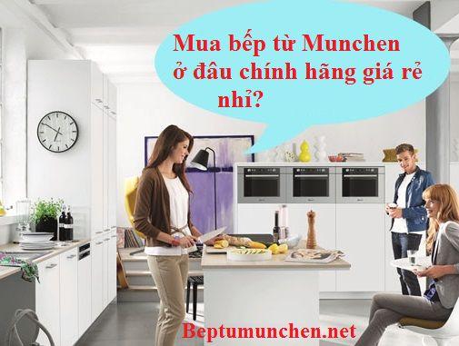 Mua bếp từ Munchen chính hãng giá rẻ ở đâu