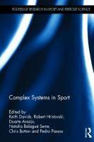 Complex systems in sport / edited by Keith Davids, Robert Hristovski, Duarte Araújo, Natàlia Balagué Serre, Chris Button and Pedro Passos