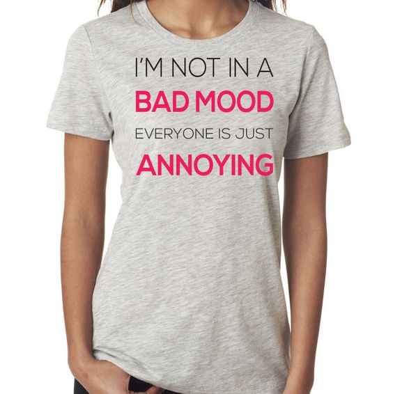 Funny Women's Shirt I'm Not In A Bad Mood Everyone Is Just Annoying Gift for Teen Gift for Daughter Offensive T Shirts Tee Shirts Cool Shirt