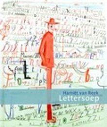 Gouden Penseel 2016. Lettersoep van Harriet van Reek. Letterel woont met Letterpoes in een letterhuis. Hij is gek op letters en tovert een prachtige kleurrijke wereld. Prentenboek met fantsievolle kleurenillustraties en heel veel letters. Voorlezen vanaf ca. 6 jaar.