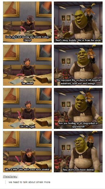 We NEED to talk about Shrek more.<-- Shrek is love, Shrek is life (; <<< not like that << DEFINITELY not like that!!