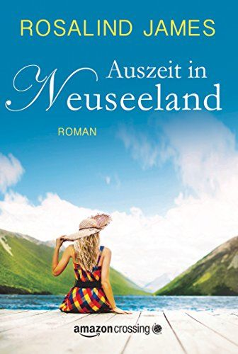 Auszeit in Neuseeland eBook: Rosalind James, Antje Papenburg: Amazon.de: Kindle-Shop