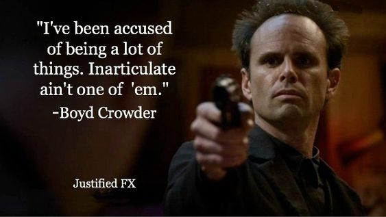 TRUTH! Boyd has some of the best lines ever!