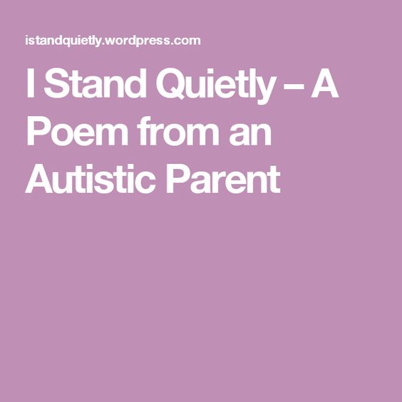I Stand Quietly – A Poem from an Autistic Parent