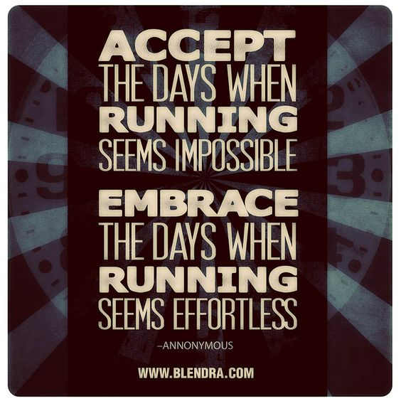 Accept The Days When Running Seems Impossible. Embrace The