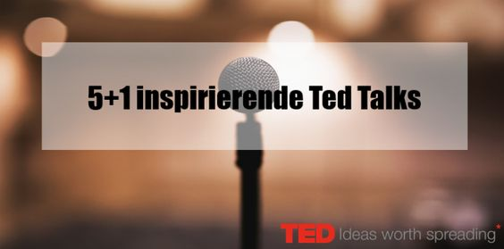 5 +1 Inspirierende Ted Talks #startplatz #TED #Inspire