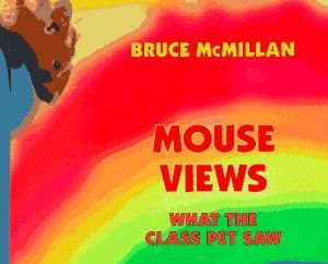 Mouse Views: What the Class Pet Saw (Reading Rainbow Book): Bruce McMillan: 9780823411320: Amazon.com: Books