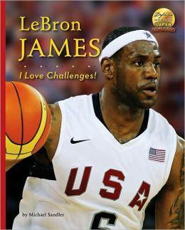 LeBron James Biography | LeBron James: I Love Challenges!