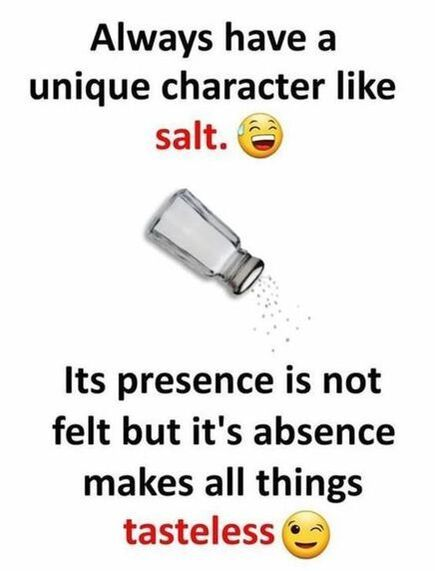 I love life quotes: always have a unique character like salt