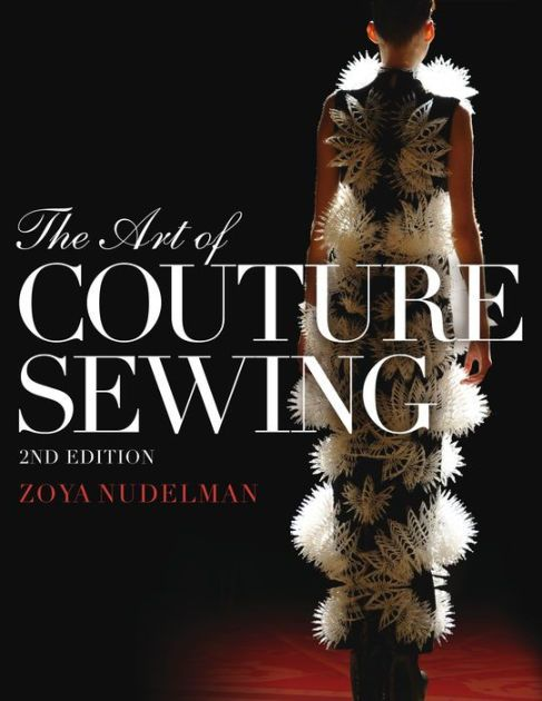 The Art Of Couture Sewing 2nd Edition Is A Practical Guide To Custom Techniques In The Construction Of Couture Sewing Techniques Couture Sewing Fashion Books