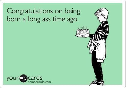 Congratulations On Being Old Happy Birthday Funny Ecards Birthday Quotes Funny Happy Birthday Quotes Funny
