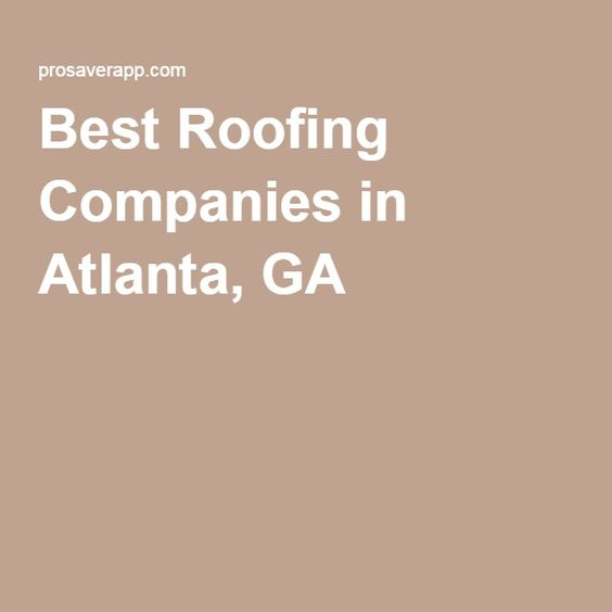 Best Roofing Companies In Atlanta GA Need Roof Repairs Or Maybe A  Replacement? ProSaver Approved Roofers Have Great Reviews And Come Highly  Recomu2026 Sc 1 ...