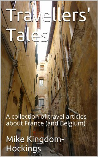Travellers' Tales: A collection of travel articles about France (and Belgium) (Eclectic Travel) by Mike Kingdom-Hockings, http://www.amazon.com/dp/B00I0VQA0U/ref=cm_sw_r_pi_dp_oV.itb11VZX4H