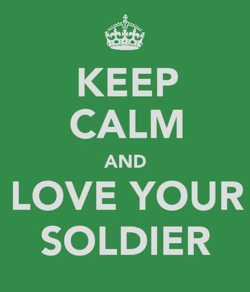 Keep calm and love your Soldier.