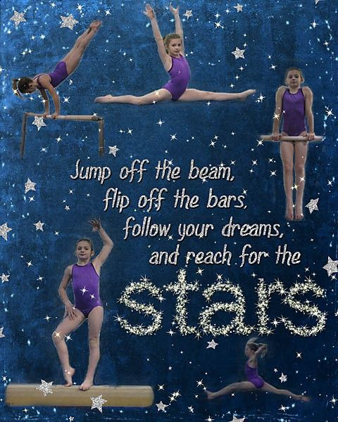 Jump Off The Beam Flip Off The Bars Follow Your Dreams And Reach For The Stars Gymnas Inspirational Gymnastics Quotes Gymnastics Quotes Olympic Gymnastics