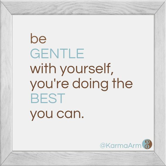 Be #GENTLE with yourself, You're doing the #BEST you can. #QUOTES #AUTHENTIC life #KARMA