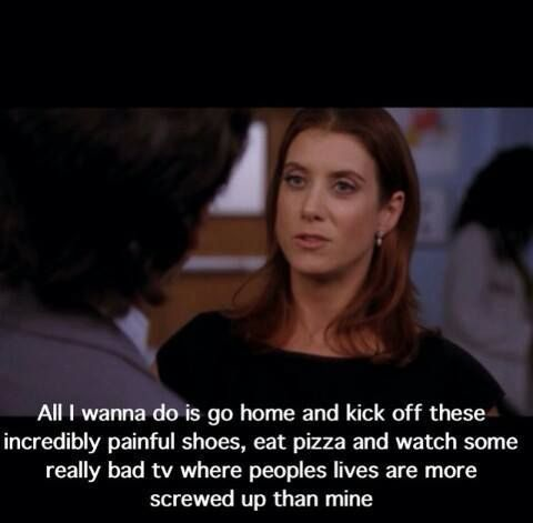 """""""All I wanna do is go home and kick off these incredibly painful shoes, eat pizza and watch some really bad TV where people's lives are more screwed up than mine."""" Addison Montgomery, Grey's Anatomy quotes"""
