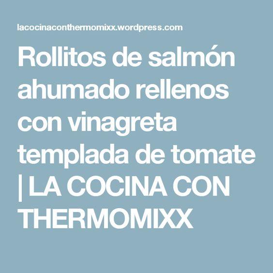 Rollitos de salmón ahumado rellenos con vinagreta templada de tomate | LA COCINA CON THERMOMIXX