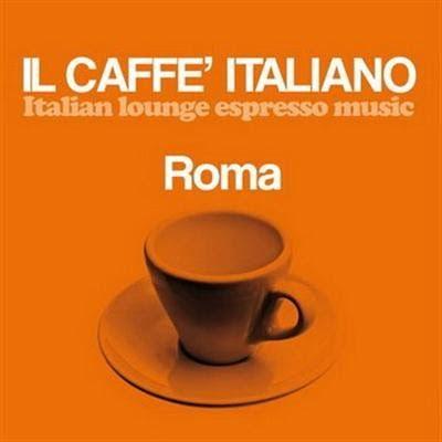 VA - Il Caffè Italiano- Roma (Italian Lounge Espresso Music) (2016)