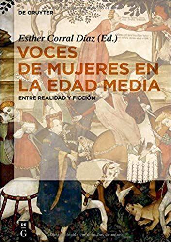 Voces de mujeres en la Edad Media: Entre realidad y ficción: Amazon.es: Esther Corral Díaz: Libros