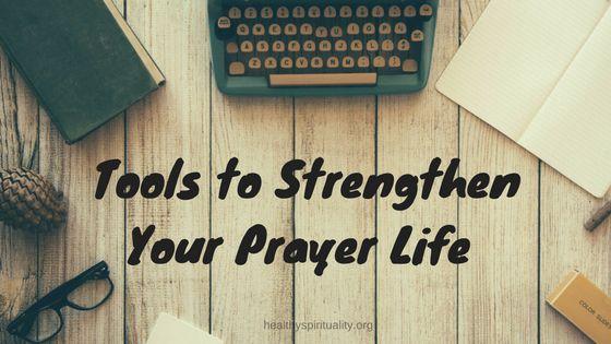 5 Prayer Tools to Strengthen Your Prayer Life http://healthyspirituality.org/5-prayer-tools-strengthen-prayer-life/
