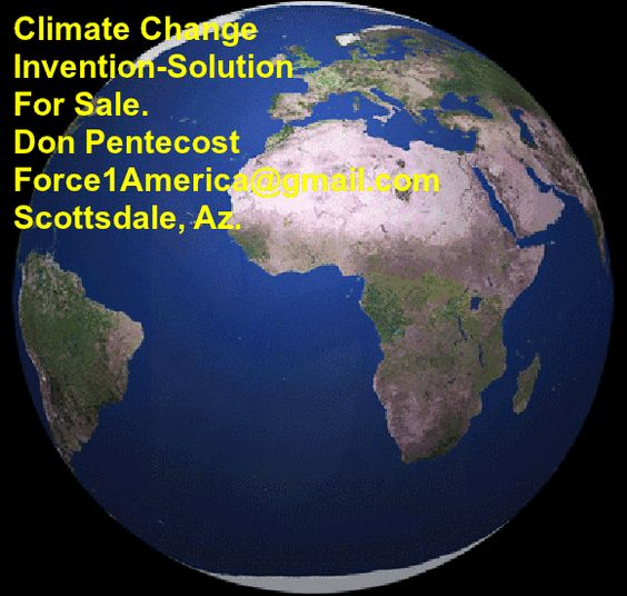 Clean Energy (Climate Change ) Invention. Force1america@gmail.com... Scottsdale, Az. USA Clean Energy Solution  which has applications  for Climate Change  Solution and ending  Middle East Oil  Imports (For Sale). Force1 America @gmail.com Scottsdale, Az.  USA