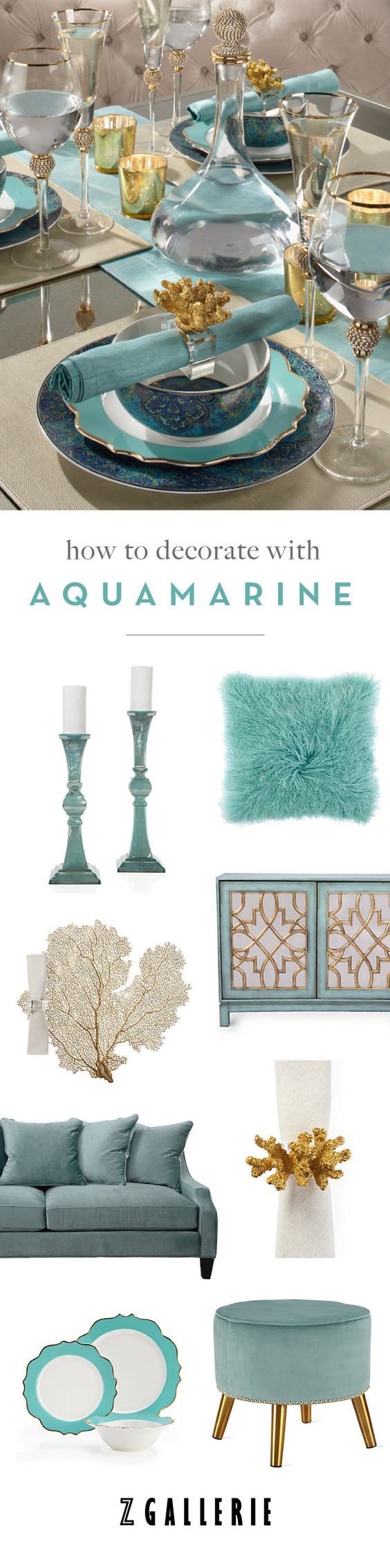 Get easy ideas for infusing aquamarine in your space this summer. Explore our Fashionista's Guide to Home Color on zgallerie.com!:
