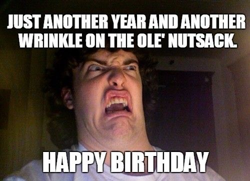 23 Happy Birthday Memes That Will Make You Die Inside A Little Funny Happy Birthday Meme Happy Birthday For Him Inappropriate Birthday Memes