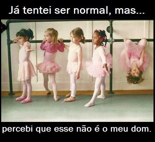 Tentei ser normal,mas....