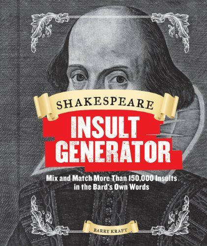 Shakespeare Insult Generator: Mix and Match More Than 150,000 Insults in the Bard's Own Words de Barry Kraft http://www.amazon.fr/dp/1452127751/ref=cm_sw_r_pi_dp_vxvVub0DQK0M0