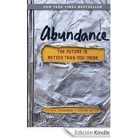 Abundance, de Steven Kotler y Peter H. Diamandis.     Una tesis interesante: administrándolo adecuadamente y con los cambios oportunos, en el mundo hay recursos para todos.