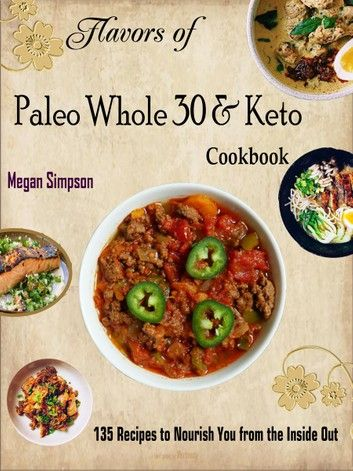 Flavors Of Paleo Whole 30 Keto Cookbook 135 Recipes To N Paleo Whole 30 Food Recipes Paleo