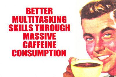 That's what I tell my co-workers every morning. I'm heavily caffeinated and ready to go!