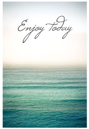 Enjoy today create the perfect capsule wardrobe of for Quotes on enjoying the day