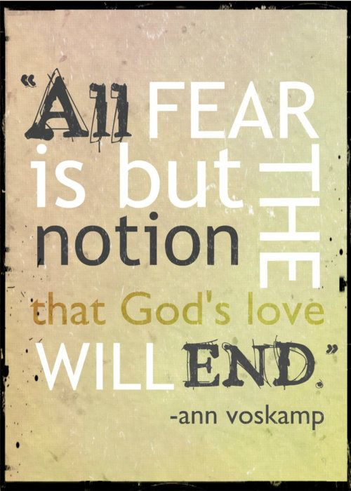 All Fear is but the notion that God's love will end.