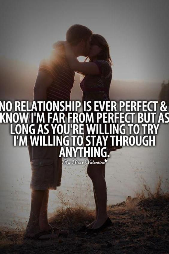 No Relationship Is Ever Perfect And I Know I M Far From Perfect But As Long As You Re Willing To Try I M Willing To S Relationship Perfect Relationship Quotes