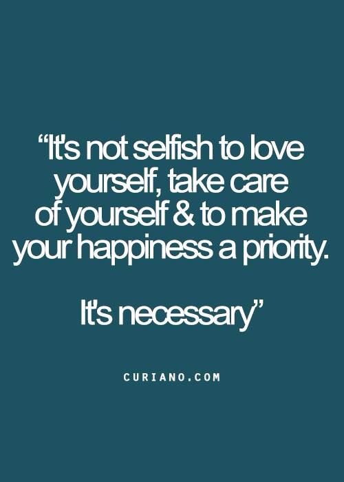 Yourself must be your highest priority.