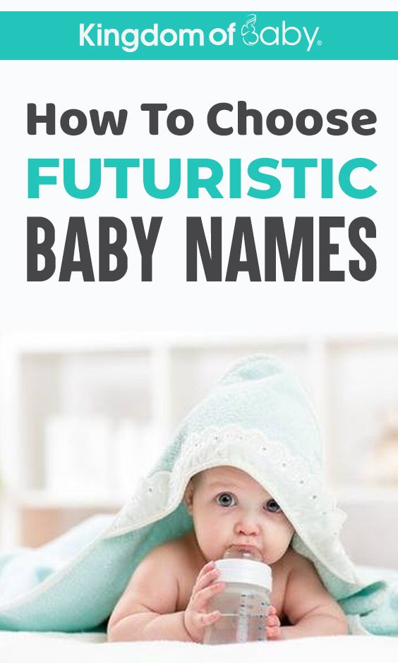 How To Choose Futuristic Baby Names Kingdom Of Baby Baby Names Futuristic Names Names
