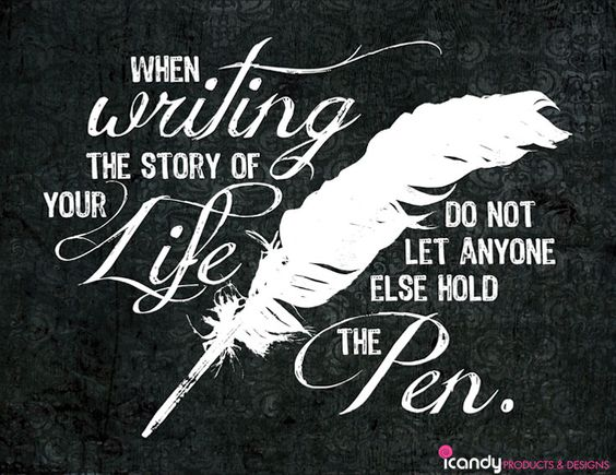 """When Writing The Story Of Your Life, Do Not Let Anyone"