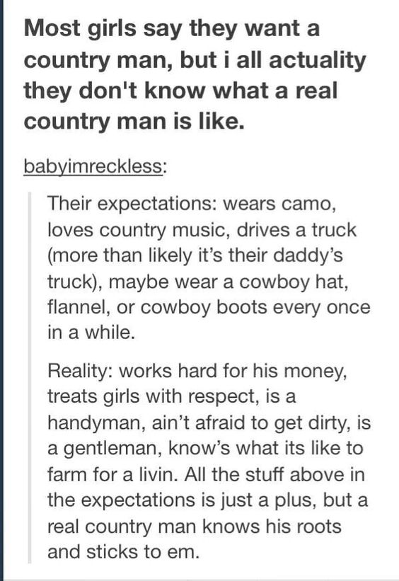 ♥️ The real country men because of their genuine character! Couldn't have said it better this is the man I want! :)