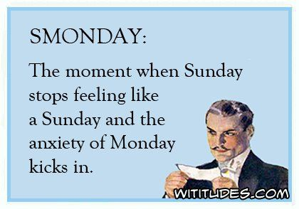 smonday-moment-sunday-stops-feeling-like-sunday-anxiety-monday-kicks-in-ecard: