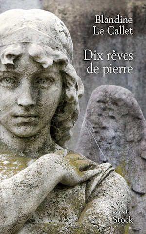 Dix rêves de pierre - Blandine le Callet