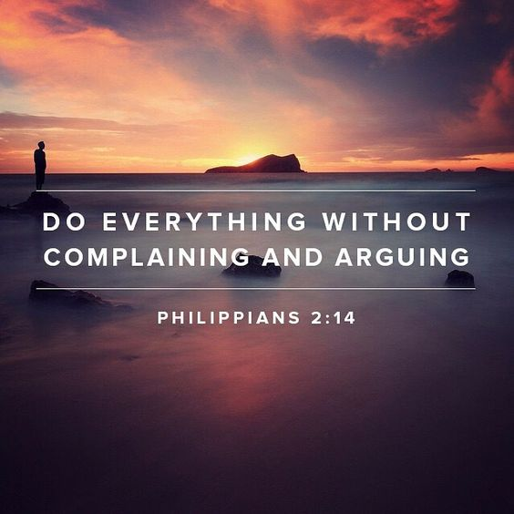 Do all things without grumbling or disputing; (Philippians 2:14 NAS)