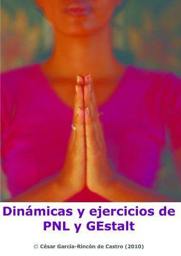 Dinámicas y Ejercicios de PNL y Gestalt (Spanish Edition) by César García-Rincón de Castro. $4.74. 35 pages. Publisher: www.cesargarciarincon.com (November 21, 2012)
