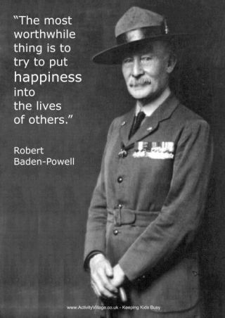 "Robert Baden-Powell  a MUST READ. ""Scouting for Boys: A Handbook for Instruction in Good Citizenship"" is the first book on the Scout Movement, published in 1908"
