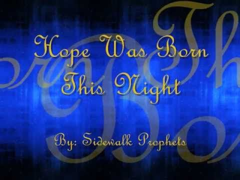 'Hope Was Born This Night' By: Sidewalk Prophets with Lyrics. Beautiful Song    Created this video to use in a future worship service.   Hope you enjoy.    NCMM claims no ownership of the images or music used in this video.